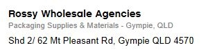 http://www.yellowpages.com.au/qld/gympie/rossy-wholesale-agencies-15471762-listing.html?referredBy=www.yellowpages.com.au&context=businessNameSearch