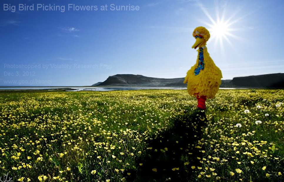 Dec 3, 2012  Big Bird Picking Flowers at Sunrise    Photoshopped by Volatility Research Frog  Dec 3, 2012  www.goo.gl/Hmnqi
