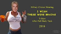 Hillary Clinton Wearing I WISH THESE WERE BRAINS T-Shirt After Full Body Tuck (Volatility Research) 1000h19