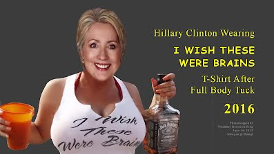 I WISH THESE (boobs)WERE BRAINS says Hillary Clinton T-Shirt After Full Body Tuck (Volatility Research) 1000h22