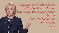 Why do you like it doggy style Question for Hillary Clinton at Playboy Board Meeting Answer No bad breath No drooling 1000h79